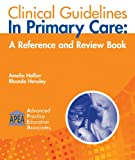 Clinical Guidelines in Primary Care : A Reference and Review Book, Hollier and Hollier, Amelie, 1892418169