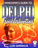 Developer's Guide to Delphi Troubleshooting, Clay Shannon, 1556226470