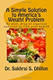 A Simple Solution to America's Weight Problem, Sukhraj Dhillon, 1466377127
