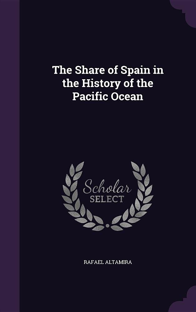 The Share of Spain in the History of the Pacific Ocean pdf epub