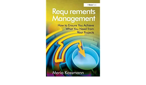 Requirements Management: How to Ensure You Achieve What You Need from Your Projects