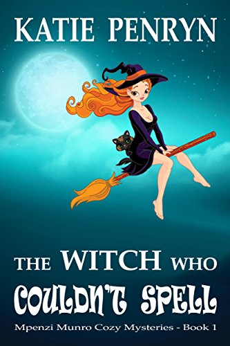 The Witch who Couldn't Spell: Mpenzi Munro Cozy Mysteries Book 1 (Mpenzi Munro Cozy Mystery Series) by [Penryn, Katie]