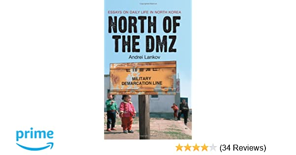 Synthesis Essay Prompt Amazoncom North Of The Dmz Essays On Daily Life In North Korea   Andrei Lankov Books Science Fiction Essay also Essay On Healthcare Amazoncom North Of The Dmz Essays On Daily Life In North Korea  Business Management Essays