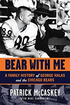 Bear With Me: A Family History of George Halas and the Chicago Bears by [McCaskey, Patrick, Sandrolini, Mike]