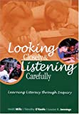 Looking Closely and Listening Carefully : Learning Literacy Through Inquiry, Mills, Heidi and O'Keefe, Timothy, 0814130305