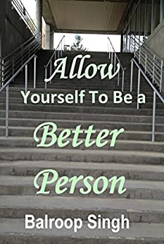 Allow Yourself To Be A Better Person by [Singh, Balroop]