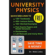 University Physics: Quick Web Links to FREE 130+ Textbooks, 450+ Lecture notes, 100+ Worked examples, past exams papers and model solutions, Dictionaries, Lab manuals and Many more...
