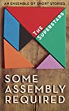 img - for Some Assembly Required: An Ensemble of Short Stories book / textbook / text book