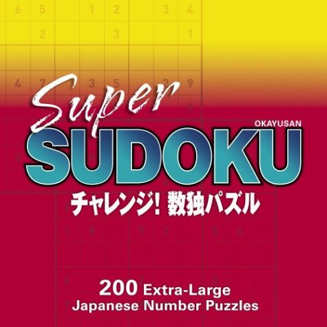 Super Sudoku: 200 Extra-Large Japanese Number Puzzles