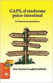 GAPS, el síndrome psico-intestinal: Un tratamiento natural para el autismo, la dispraxia, el trastorno por déficit de atención con o sin ... y la esquizofrenia. (Salud y Plantas)
