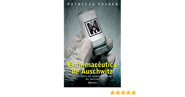 Amazon.com: El farmacéutico de Auschwitz (Spanish Edition) eBook: Patricia Posner: Kindle Store