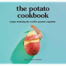 The Potato Cookbook: Recipes Featuring the World's Greatest Vegetable