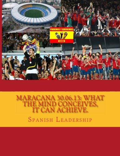 Descargar Libro Maracana 30.06.13: What The Mind Conceives, It Can Achieve.: Volume 1 Spanish Leadership