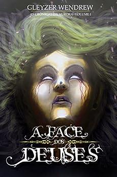 A Face dos Deuses (As Crônicas da Aurora Livro 1) por [Wendrew, Gleyzer]