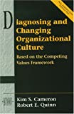 Diagnosing and Changing Organizational Culture: Based on the Competing Values Framework (Prentice Hall Organizational Development Series)