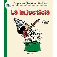 La injusticia/Injustice (La pequeña filosofía de Mafalda) (Spanish Edition)