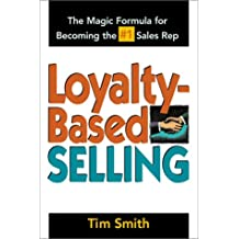 Loyalty-Based Selling: The Magic Formula for Becoming the #1 Sales Rep