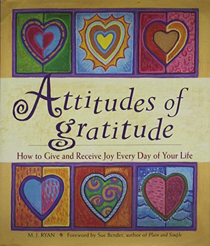 Attitudes of Gratitude: How to Give and Receive Joy Every Day of Your Life