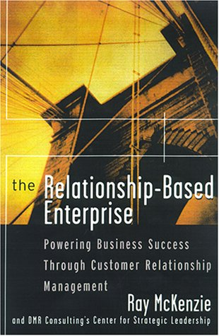 The Relationship-Based Enterprise: Powering Business Success Through Customer Relationship Management