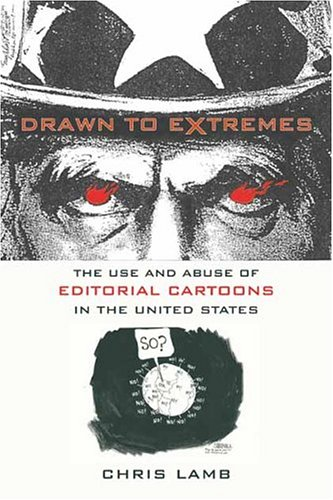 Drawn to Extremes: The Use and Abuse of Editorial Cartoons in the United States