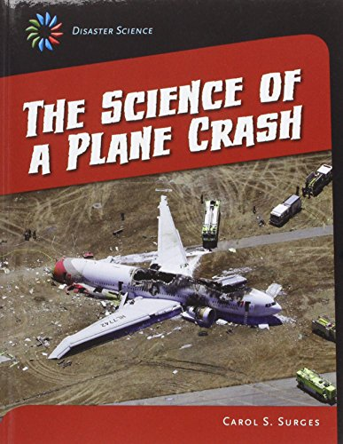The Science of a Plane Crash (21st Century Skills Library: Disaster Science)