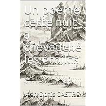 Un poème cette nuit a chevauché les étoiles: Recueil de Poèmes et d'Encres de Chine 2015 2016 2017 (French Edition)