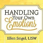 Handling Your Own Emotions | Ellen Seigel