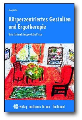 Körperzentriertes Gestalten und Ergotherapie. Unterricht und therapeutische Praxis