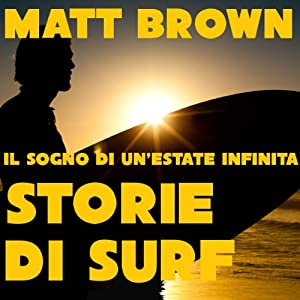 Il sogno di un'estate infinita: Storie di Surf [The Dream of an Endless Summer: Surf Stories] Audiobook
