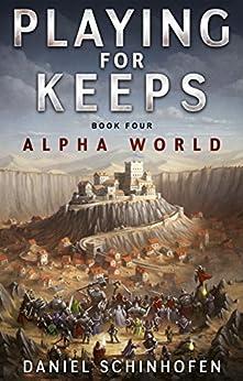 Playing For Keeps (Alpha World Book 4) by [Schinhofen, Daniel]