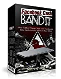 Facebook Cash Bandit: How To Steal Cheap Clicks From Facebook & Driive Cash-In-Hand Buyers To Your Offers !!!
