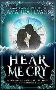 Hear Me Cry: A Fantasy Romance Retelling of the Irish Legend of the Banshee
