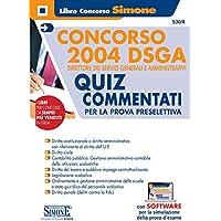 Concorso 2004 DSGA. Direttore dei servizi generali e amministrativi. Quiz Commentati per la prova preselettiva. Con software di simulazione