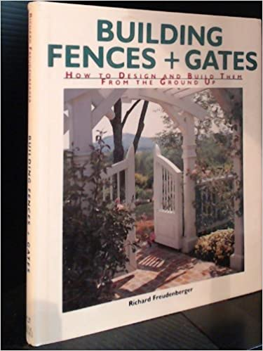Building Fences Gates How To Design And Build Them From The