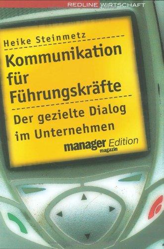Kommunikation für Führungskräfte: Der gezielte Dialog im Unternehmen Gebundenes Buch – 1. April 2005 Heike Steinmetz REDLINE 3636012177 Management