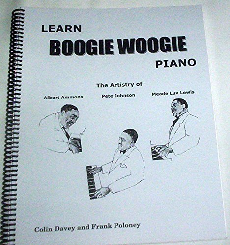 - Learn boogie woogie piano: The artistry of Albert Ammons, Pete Johnson, and Meade Lux Lewis