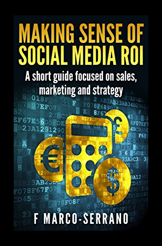 Download Making sense of social media ROI: A short guide focused on sales, marketing and strategy Pdf