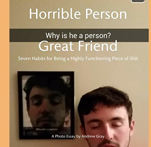 Read Online Horrible Person Great Friend Seven Habits for Being a Highly Functioning Piece of Shit PDF