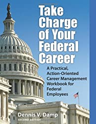 Take Charge of Your Federal Career: A Practical, Action-Oriented Career Management Workbook for Federal Employees