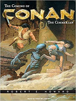 By Robert E  Howard The Coming of Conan the Cimmerian: The Original