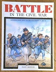 Battle in the Civil War: Generalship and Tactics in America, 1861-65