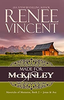 Made For McKinley (Mavericks of Meeteetse, Book 2: Jonas & Ava) by [Vincent, Renee]