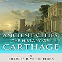 Ancient Cities: The History of Carthage Audiobook by  Charles River Editors Narrated by Edoardo Camponeschi