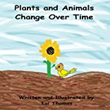 Plants and Animals Change Over Time (Changes Duet) (Volume 1)