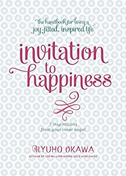 Invitation to Happiness: 7 Inspirations from Your Inner Angel by [Okawa, Ryuho]
