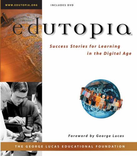 EDUTOPIA: Success Stories for Learning in the Digital Age