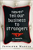 Never Tell Our Business to Strangers, Jennifer Mascia, 0345505352