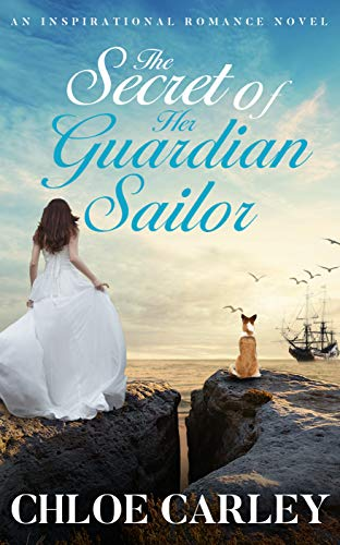 The Secret of Her Guardian Sailor: An Inspirational Historical Romance Novel