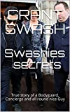 Swashies secrets: True story of a Bodyguard, Concierge and all round nice Guy
