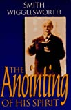 The Anointing of His Spirit by Smith Wigglesworth (1-Jul-1994) Paperback
